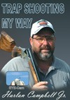 Harlan Campbell's, Trap Shooting My Way